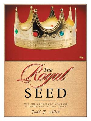 The Royal Seed: Why the Genealogy of Jesus Is Important to You Today (Paperback)