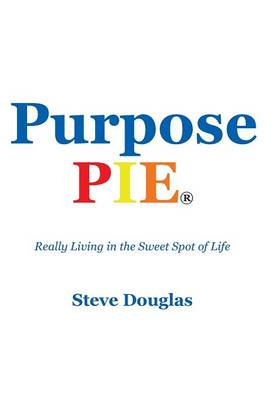 Purpose Pie: Really Living in the Sweet Spot of Life (Hardback)