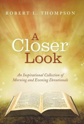 A Closer Look: An Inspirational Collection of Morning and Evening Devotionals (Hardback)