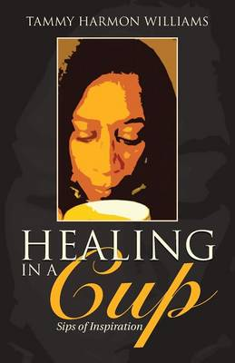 Healing in a Cup: Sips of Inspiration (Paperback)
