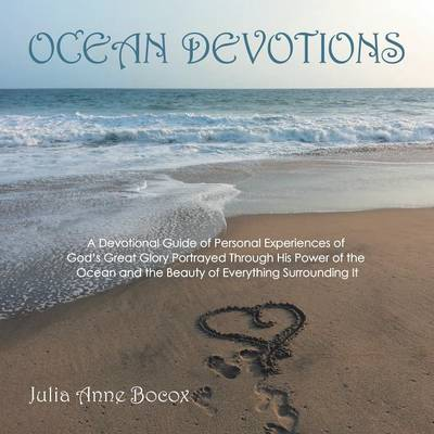 Ocean Devotions: A Devotional Guide of Personal Experiences of God's Great Glory Portrayed Through His Power of the Ocean and the Beauty of Everything Surrounding It (Paperback)