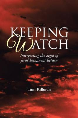 Keeping Watch: Interpreting the Signs of Jesus' Imminent Return (Paperback)