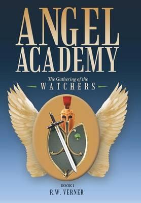 Angel Academy: The Gathering of the Watchers (Hardback)