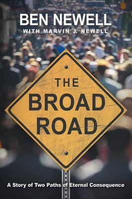The Broad Road: A Story of Two Paths of Eternal Consequence (Paperback)