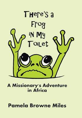There's a Frog in My Toilet: A Missionary's Adventure in Africa (Hardback)