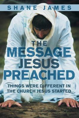 The Message Jesus Preached: Things Were Different in the Church Jesus Started (Paperback)