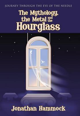 The Mythology, the Metal and the Hourglass (Hardback)