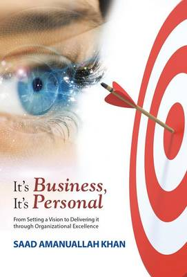It's Business, It's Personal: From Setting a Vision to Delivering It Through Organizational Excellence (Hardback)