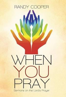 When You Pray: Sermons on the Lord's Prayer (Hardback)