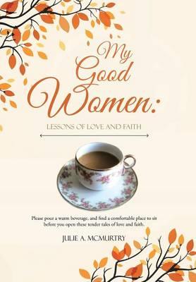 My Good Women: Lessons of Love and Faith (Hardback)