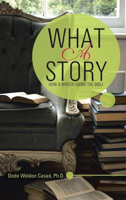 What a Story: How a Writer Views the Bible (Hardback)