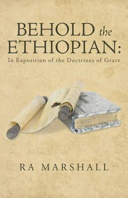 Behold the Ethiopian: In Exposition of the Doctrines of Grace (Paperback)