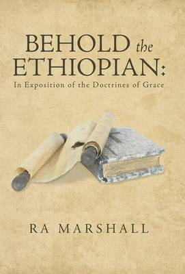 Behold the Ethiopian: In Exposition of the Doctrines of Grace (Hardback)