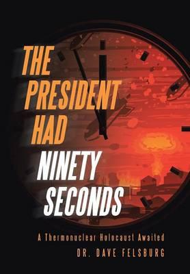 The President Had Ninety Seconds: A Thermonuclear Holocaust Awaited (Hardback)