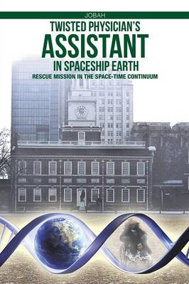 Twisted Physician's Assistant in Spaceship Earth: Rescue Mission in the Space-Time Continuum (Paperback)
