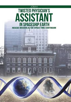 Twisted Physician's Assistant in Spaceship Earth: Rescue Mission in the Space-Time Continuum (Hardback)