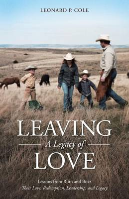 Leaving a Legacy of Love: Lessons from Ruth and Boaz: Their Love, Redemption, Leadership, and Legacy (Paperback)