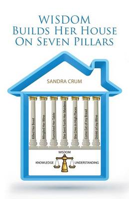 Wisdom Builds Her House on Seven Pillars: Wisdom Knowledge Understanding (Paperback)
