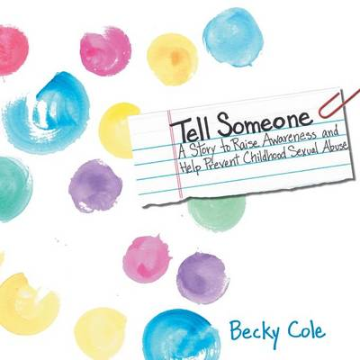 Tell Someone: A Story to Raise Awareness and Help Prevent Childhood Sexual Abuse (Paperback)