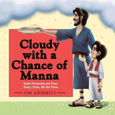 Cloudy with a Chance of Manna: God's Promises Are True. Every Time, All the Time (Paperback)