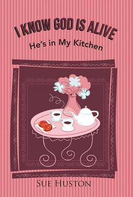 I Know God Is Alive: He's in My Kitchen (Hardback)