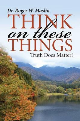 Think on These Things: Truth Does Matter! (Paperback)