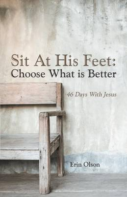 Sit at His Feet: Choose What Is Better: 46 Days with Jesus (Paperback)