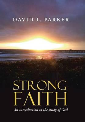 Strong Faith: An Introduction to the Study of God (Hardback)