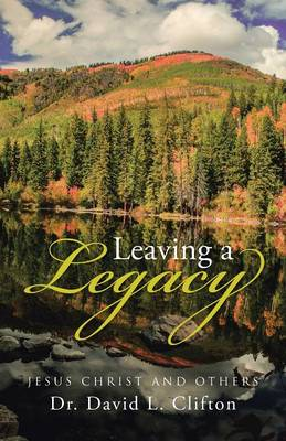 Leaving a Legacy: Jesus Christ and Others (Paperback)