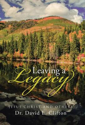 Leaving a Legacy: Jesus Christ and Others (Hardback)
