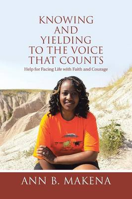 Knowing and Yielding to the Voice That Counts: Help for Facing Life with Faith and Courage (Paperback)