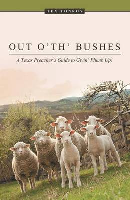 Out O' Th' Bushes: A Texas Preacher's Guide to Givin' Plumb Up! (Paperback)