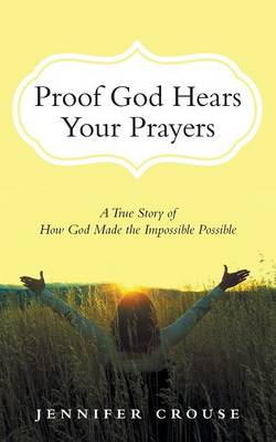 Proof God Hears Your Prayers: A True Story of How God Made the Impossible Possible (Paperback)