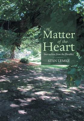 A Matter of the Heart: Instruction from the Parables (Hardback)
