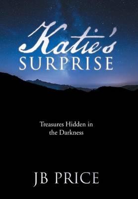 Katie's Surprise: Treasures Hidden in the Darkness (Hardback)