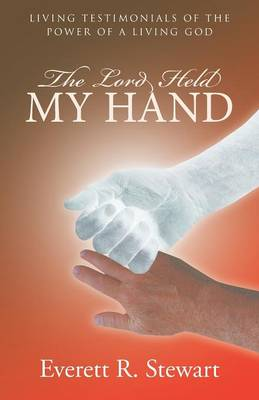 The Lord Held My Hand: Living Testimonials of the Power of a Living God (Paperback)