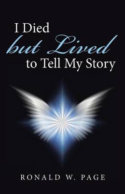 I Died But Lived to Tell My Story (Paperback)