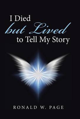 I Died But Lived to Tell My Story (Hardback)