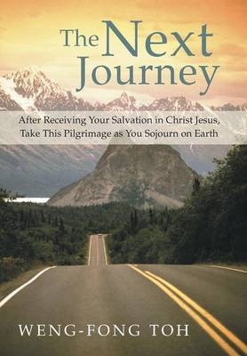 The Next Journey: After Receiving Your Salvation in Christ Jesus, Take This Pilgrimage as You Sojourn on Earth (Hardback)