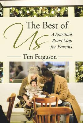 The Best of Us: A Spiritual Road Map for Parents (Hardback)