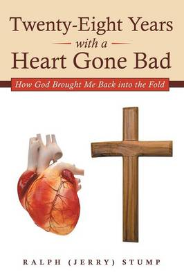 Twenty-Eight Years with a Heart Gone Bad: How God Brought Me Back Into the Fold (Paperback)