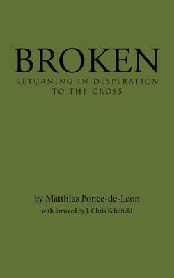 Broken: Returning in Desperation to the Cross (Paperback)