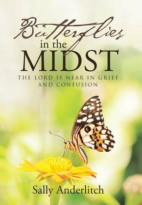 Butterflies in the Midst: The Lord Is Near in Grief and Confusion (Hardback)