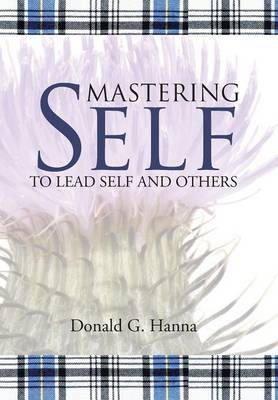 Mastering Self: To Lead Self and Others (Hardback)