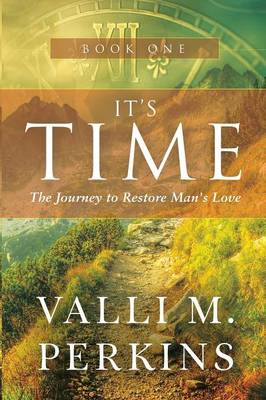 It's Time: The Journey to Restore Man's Love (Paperback)