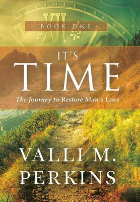 It's Time: The Journey to Restore Man's Love (Hardback)