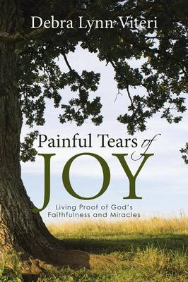 Painful Tears of Joy: Living Proof of God's Faithfulness and Miracles (Paperback)
