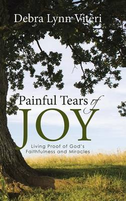 Painful Tears of Joy: Living Proof of God's Faithfulness and Miracles (Hardback)