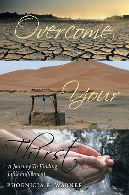 Overcome Your Thirst: A Journey to Finding Life's Fulfillment (Paperback)