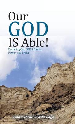Our God Is Able!: Declaring Our God's Name, Power, and Praise (Hardback)